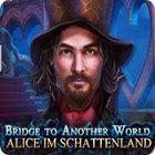 Bridge To Another World: Alice im Schattenland