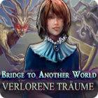 Bridge to Another World: Verlorene Träume