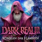 Dark Realm: Königin der Flammen