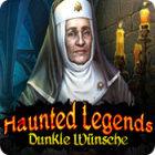 Haunted Legends: Dunkel Wünsche