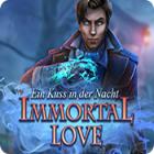 Immortal Love: Ein Kuss in der Nacht
