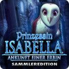 Prinzessin Isabella: Ankunft einer Erbin Sammleredition