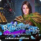 Reflections of Life: Schmerz und Schreie Sammleredition