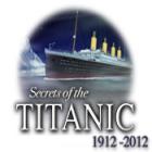 Secrets of the Titanic: 1912 - 2012