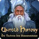 Untold History: Die Tochter der Sonnenkönige