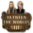 Between the Worlds III