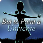  But to Paint a Universe spel
