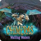 Chimeras: Wailing Waters