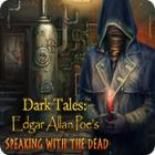 Dark Tales: Edgar Allan Poe's Speaking with the Dead