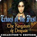 Echoes of the Past: The Kingdom of Despair Collector's Edition