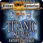 Hidden Mysteries: The Fateful Voyage - Titanic