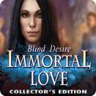 Immortal Love: Blind Desire Collector's Edition