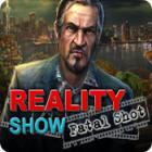 Reality Show: Fatal Shot