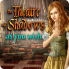 The Theatre of Shadows: As You Wish