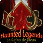 Haunted Legends: La Reina de Picas