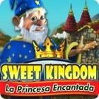 Sweet Kingdom: La Princesa Encantada