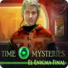 Time Mysteries: El Enigma Final