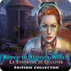Bridge to Another World: Le Syndrome de Gulliver Édition Collector