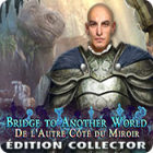 Bridge to Another World: De l'Autre Côté du Miroir Édition Collector