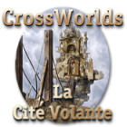 Crossworlds: La Cité Volante