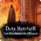 Dark Heritage: Les Gardiens de l'Espoir