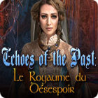 Echoes of the Past: Le Royaume du Désespoir