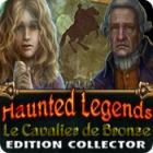 Haunted Legends: Le Cavalier de Bronze Edition Collector