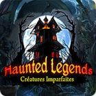 Haunted Legends: Créatures Imparfaites