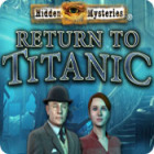Hidden Mysteries®: Return to Titanic
