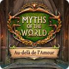 Myths of the World: Au-delà de l'Amour