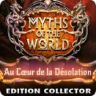 Myths of the World: Au Cœur de la Désolation Edition Collector