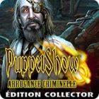 PuppetShow: Arrogance Criminelle Édition Collector