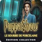 PuppetShow: Le Sourire de Porcelaine Édition Collector