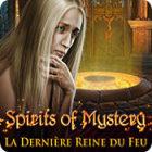 Spirits of Mystery: La Dernière Reine de Feu