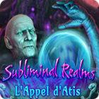 Subliminal Realms: L'Appel d'Atis