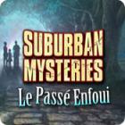Suburban Mysteries: Le Passé Enfoui