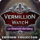 Vermillion Watch: Le Pouvoir du Sang Édition Collector