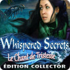 Whispered Secrets: Le Chant de Tristesse Édition Collector