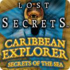 Lost Secrets: Caribbean Explorer Secrets of the Sea