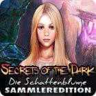 Secrets of the Dark: Die Schattenblume Sammleredition