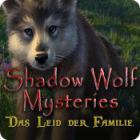 Shadow Wolf Mysteries: Das Leid der Familie