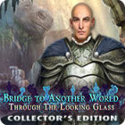 Bridge to Another World: Through the Looking Glass Collector's Edition