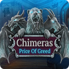Chimeras: Price of Greed