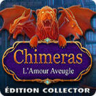 Chimeras: L'Amour Aveugle Édition Collector