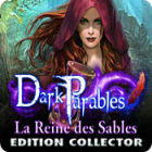 Dark Parables: La Reine des Sables Edition Collector