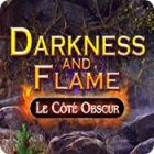 Darkness and Flame: Le Côté Obscur