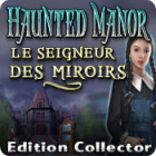 Haunted Manor: Le Seigneur des Miroirs Edition Collector