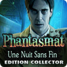 Phantasmat: Une Nuit Sans Fin Edition Collector