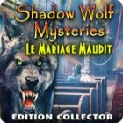Shadow Wolf Mysteries: Le Mariage Maudit Edition Collector