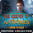The Keeper of Antiques: L'Ombre du Passé Édition Collector
